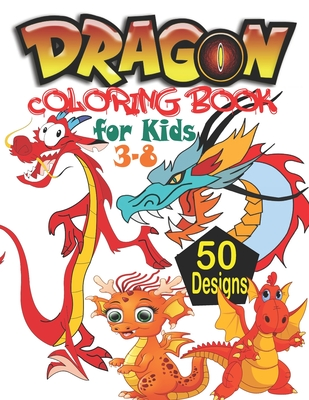 Dragon Coloring Book For Kids 3 8 50 Fun And Easy Dragons Drawing Mythical Creatures Coloring Book Kids Dungeons And Dragons Coloring Book Mythological Creatures Book For Kids By Holiday Coloring Pages Publishing