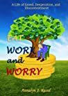 Eat, Work and Worry: A Life of Greed, Desperation, and Discontentment