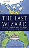 The Last Wizard at The End of the World: An Arestus Adventure: Book 2