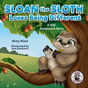 Sloan the Sloth Loves Being Different: A self-worth story celebrating our unique abilities and talents. For ages 3-8, preschool through 2nd grade. (Punk and Friends Learn Social Skills Book 4)