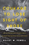Courage to Lose Sight of Shore by Kelley W. Powell