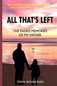 All That's Left: The Faded Memories Of My Father