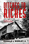 Ditches to Riches: How to Survive Your F&%$ed-Up Life and Create a Kick-Ass Business