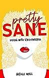 Pretty Sane: Living withSchizophrenia