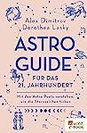 Astro-Guide für das 21. Jahrhundert: Mit den Astro Poets verstehen, wie die Sternzeichen ticken