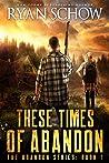 These Times of Abandon (Abandon #1)