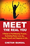 MEET THE REAL YOU: A Recipe To Find Meaning, Purpose...Everlasting Peace, Love, Joy...Success, Growth And Happiness in Life...