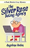 The Silver Rose Dating Agency: A Peak District Cosy Mystery