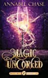 Magic Uncorked by Annabel Chase