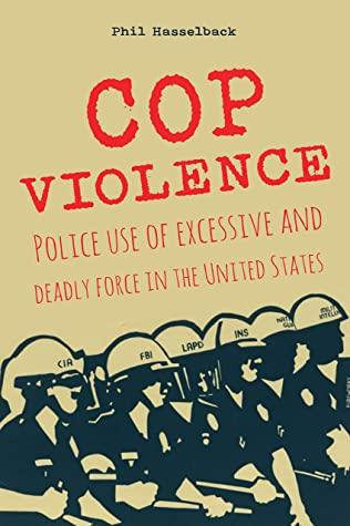 COP VIOLENCE: Police use of excessive and deadly force in the United States