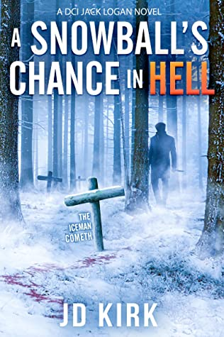 A Snowball's Chance in Hell (DCI Logan Crime Thrillers #9)