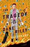 The Tragedy of Dane Riley by Kat Spears
