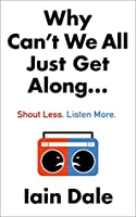 Why Can't We All Just Get Along... Shout Less. Listen More.