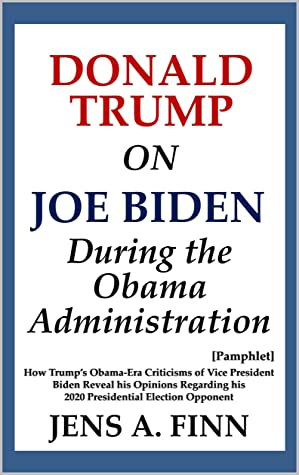 Donald Trump on Joe Biden During the Obama Administration: How Trump's Obama-Era Criticisms of Vice President Biden Reveal his Opinions Regarding his 2020 Presidential Election Opponent [Pamphlet]