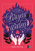 Estas brujas no arden (These Witches Don't Burn, #1)