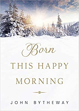 Born This Happy Morning by John Bytheway