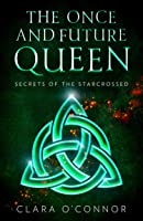Secrets of the Starcrossed (The Once and Future Queen, Book 1)