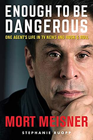 Enough to Be Dangerous: One Agent's Life in TV News and Rock & Roll
