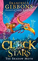 A Clock of Stars: The Shadow Moth: The most magical children's book debut of 2020