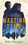 Wasting Time: Book 2 in the Physics, Lust and Greed Series