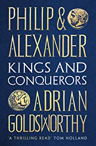 Philip and Alexander: Kings and Conquerors