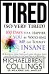 Tired (so very tired): 100 Days to a Better YOU by Watching ME Go INSANE: Social Isolation in the time of the Apocalypse: The Book With the Most Subtitles Ever: See What I Mean?: Subtitles: So Many Subtitles