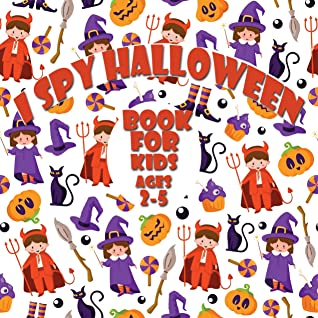 I Spy Halloween Book for Kids Ages 2-5: I Spy Halloween A Fun Guessing Game For 2-4-Year-Olds, Fun & Interactive Picture Book for [ Preschoolers & Toddlers ]. Kindergarteners To Learn the Alphabet