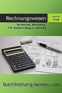 Externes + Internes Rechnungswesen kurz & knapp:: Buchhaltung, Bilanzierung, IFRS, Kostenrechnung & Controlling