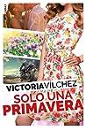 Solo una primavera (Una estación contigo, #4). by Victoria Vilchez