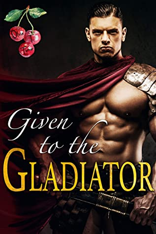 Given To The Gladiator by Olivia T Turner