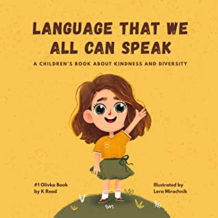 Language That We All Can Speak: A Children's Book About Kindness and Diversity (Olivka Books 1)