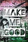 MAKE ME GOOD by Josie Charles