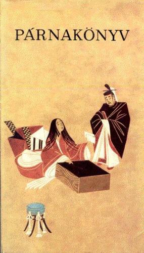 Párnakönyv - Japán irodalmi naplók a X-XI. századból 清少納言, 紀貫之, etc., Holti Mária, Philipp Berta, Urai Erika