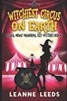 Witchiest Circus on Earth (Magical Midway Paranormal Cozy Mysteries)