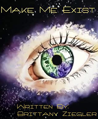 Make Me Exist by Brittany Ziegler