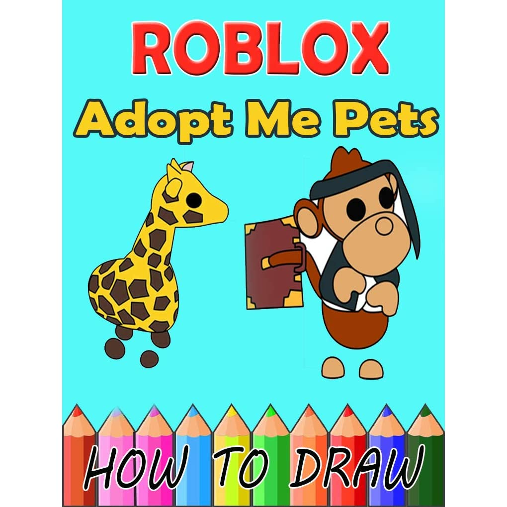 How To Draw Roblox Adopt Me Pets The Awesome Step By Step Guide To Drawing Characters Easily By Felix Koke Mos