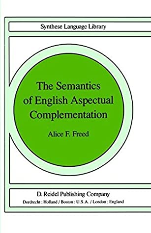 The Semantics of English Aspectual Complementation (Studies in Linguistics and Philosophy Book 8)