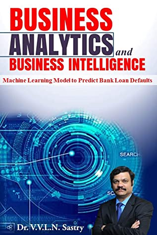 Business Analytics and Business Intelligence : Machine Learning Model to Predict Bank Loan Defaults