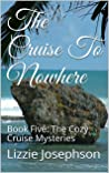 The Cruise To Nowhere: Book Five: The Cozy Cruise Mysteries