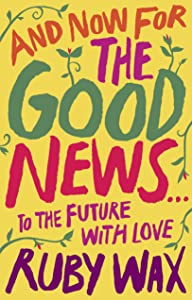 And Now For The Good News...: The much-needed tonic for our frazzled world