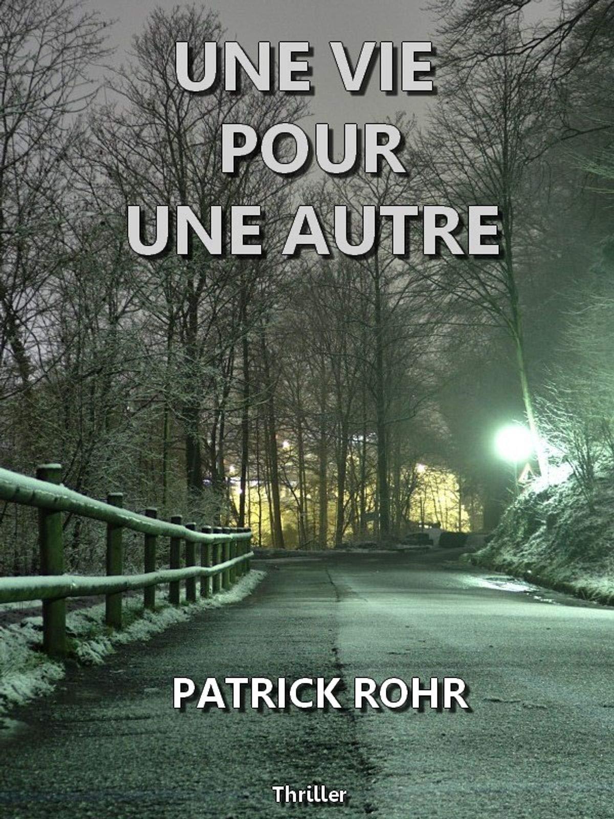 UNE VIE POUR UNE AUTRE: Thriller Patrick ROHR