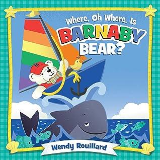 Where, Oh Where, Is Barnaby Bear? by Wendy Rouillard