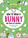 How to Draw a Bunny and Other Cute Creatures with Simple Shapes in 5 Steps
