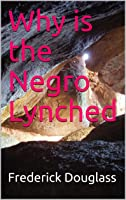Why is the Negro Lynched