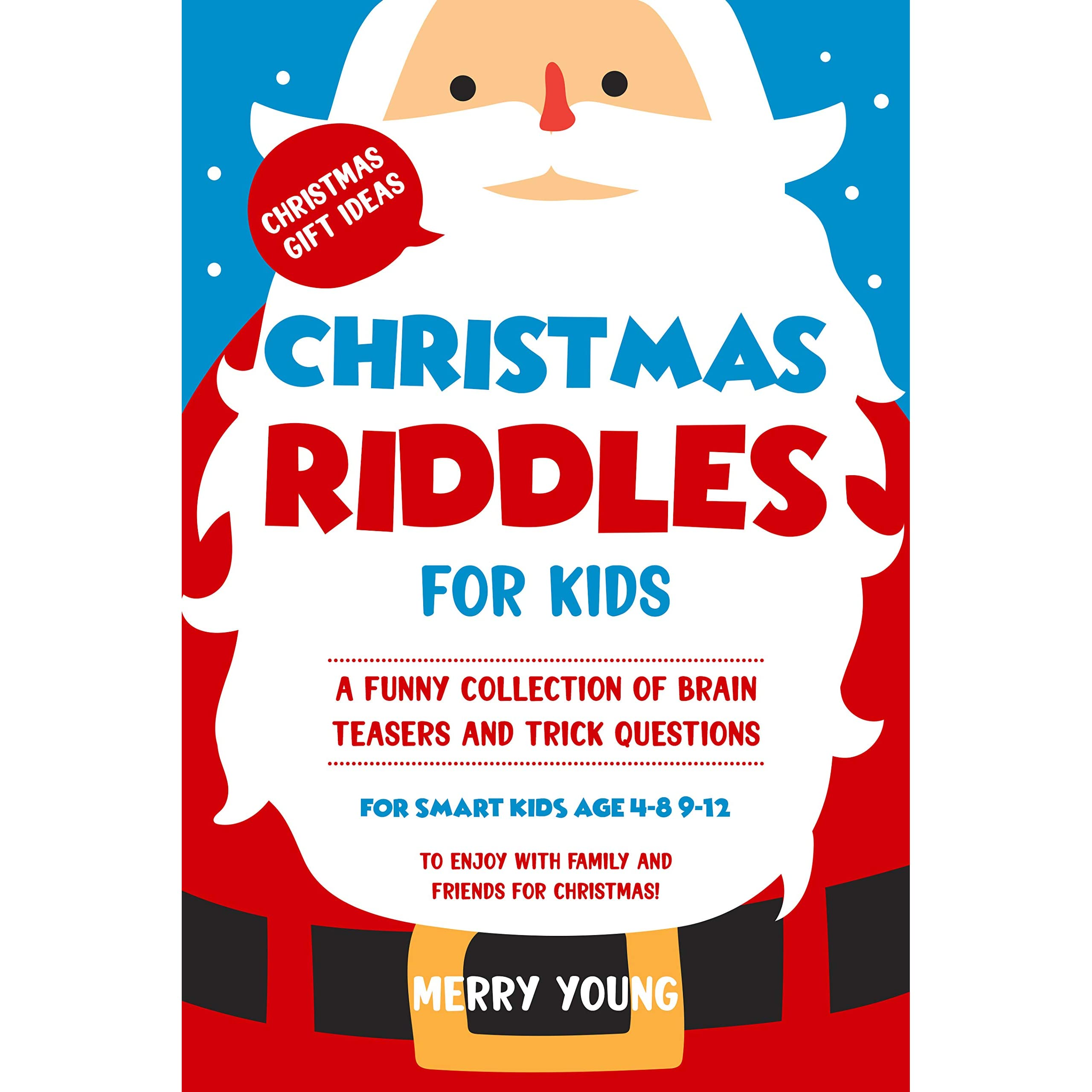 Christmas Riddles For Kids A Funny Collection Of Brain Teasers And Trick Questions For Smart Kids Age 4 8 9 12 To Enjoy With Family And Friends For Christmas By Merry Young