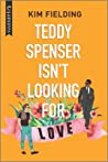 Teddy Spenser Isn't Looking for Love: An LGBTQ Romcom