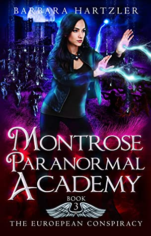 Montrose Paranormal Academy, Book 3: The European Conspiracy: A Young Adult Urban Fantasy Academy Novel