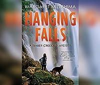 Hanging Falls: A Timber Creek K-9 Mystery, Book 6 (Timber Creek K-9 Mysteries, 6)