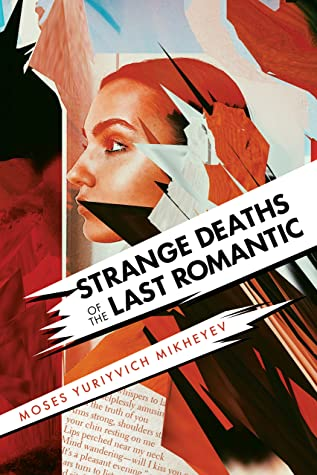 Strange Deaths of the Last Romantic by Moses Yuriyvich Mikheyev