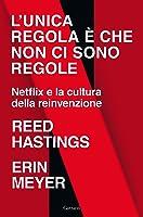 L'unica regola è che non ci sono regole: Netflix e la cultura della reinvenzione